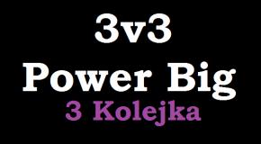 Liga Power Big - 3v3 - 3 Kolejka [do 02.03]