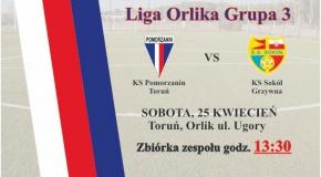 Liga Orlika: Pomorzanin Toruń - Sokół Grzywna 25.04