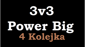 Liga Power Big - 3v3 - 4 Kolejka [do 06.03]